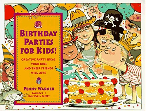 Penny Warner Birthday Parties For Kids! Creative Party Ideas Your Kids & Their Friends Will Love Birthday Parties For Kids! Creative Party Ideas Y