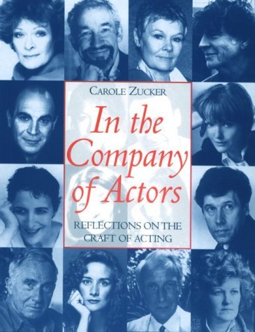 Carole Zucker In The Company Of Actors Reflections On The Craft Of Acting