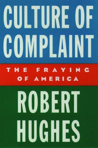 Robert Hughes Culture Of Complaint The Fraying Of America