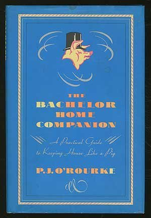 Rose Alan O'rourke P. J. The Bachelor Home Companion A Practical Guide To