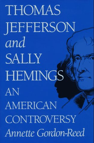 Annette Gordon Reed Thomas Jefferson And Sally Hemings An American Co