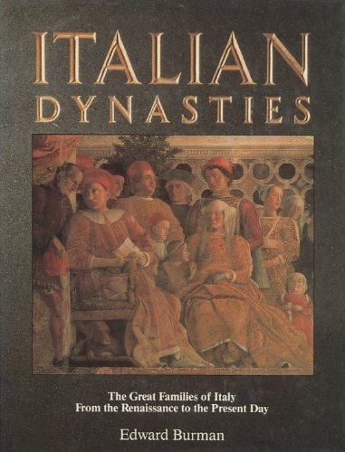 Burman Italian Dynasties The Great Families Of Italy Fro