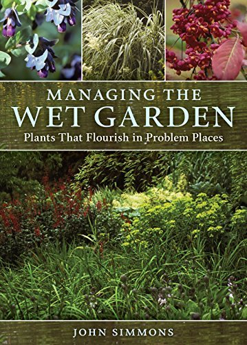 John Simmons Managing The Wet Garden Plants That Flourish In Problem Places