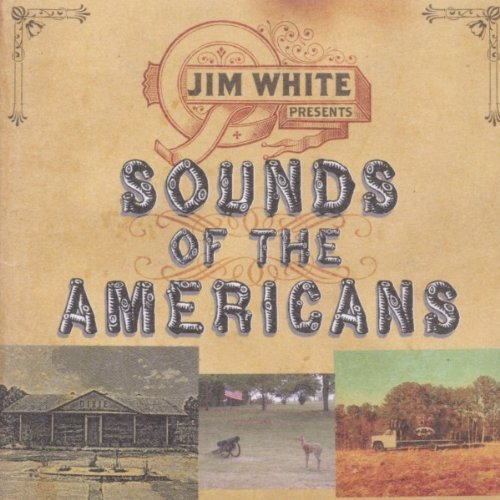 Jim White Sounds Of The Americans Import Gbr