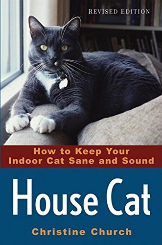 Christine Church House Cat How To Keep Your Indoor Cat Sane And Sound 0002 Edition;revised