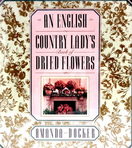 Amanda Docker English Country Lady's Book Of Dried Flo