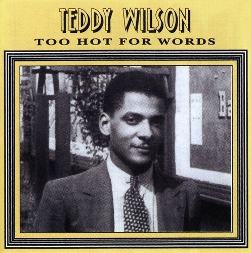 Teddy Holiday Wilson Too Hot For Words