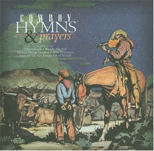 Cowboy Hymns & Prayers Cowboy Hymns & Prayers Sons Of The San Joaquin Edwards Steagall Murphey