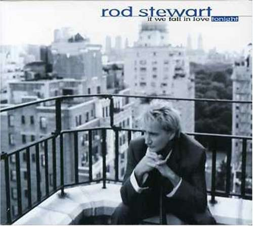 Stewart Rod If We Fall In Love Tonight