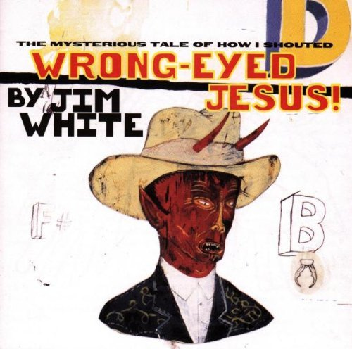 jim-white-wrong-eyed-jesus