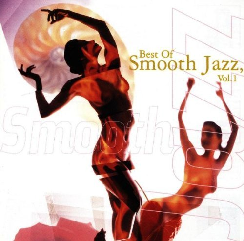 Best Of Smooth Jazz Best Of Smooth Jazz James Sanborn Sample Benson James Jarreau Klugh James