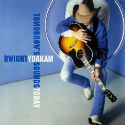 Dwight Yoakam Tomorrow's Sounds Today