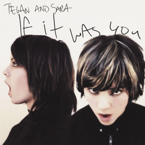 Tegan & Sara If It Was You