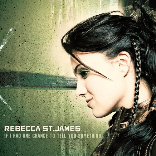Rebecca St. James If I Had One Chance To Tell Yo