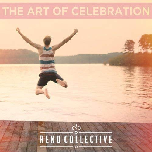 Rend Collective Art Of Celebration
