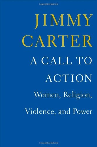 Jimmy Carter A Call To Action Women Religion Violence And Power