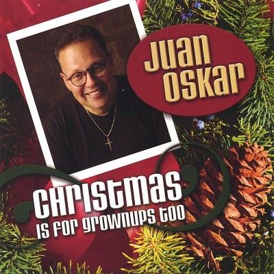 Juan Oskar/Christmas Is For Grownups Too