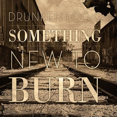 Drunken Logic Something New To Burn