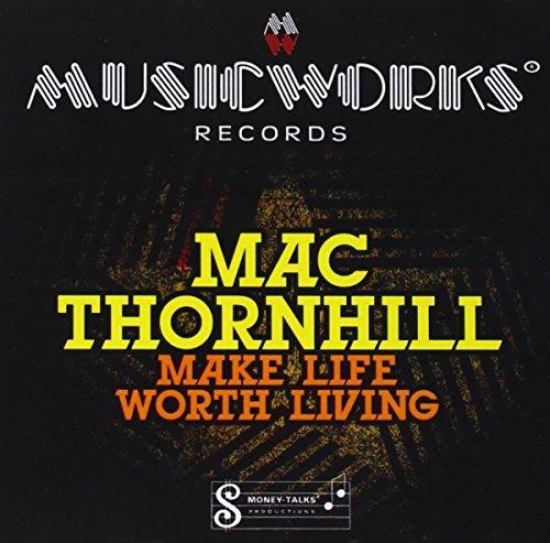 Mac Thornhill/Make Life Worth Living@Cd-R