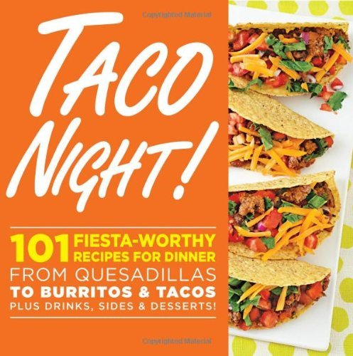 Oxmoor House Taco Night! 101 Fiesta Worthy Recipes For Dinner From Quesadi