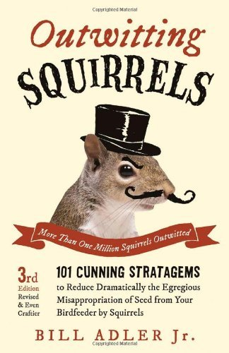 Adler Bill Jr. Outwitting Squirrels 101 Cunning Stratagems To Reduce Dramatically The 0003 Edition;