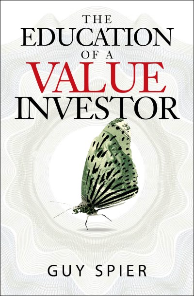 Guy Spier The Education Of A Value Investor My Transformative Quest For Wealth Wisdom And E
