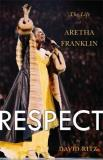 David Ritz Respect The Life Of Aretha Franklin