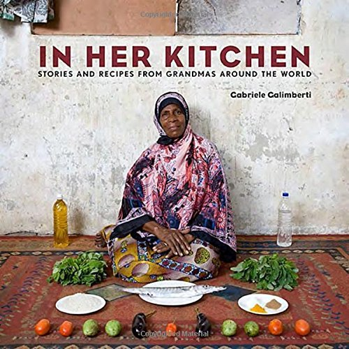 Gabriele Galimberti In Her Kitchen Stories And Recipes From Grandmas Around The Worl