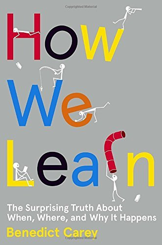 Benedict Carey How We Learn The Surprising Truth About When Where And Why I