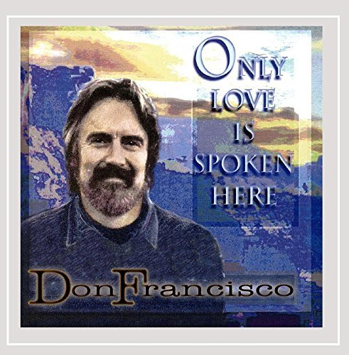 don-francisco-only-love-is-spoken-here