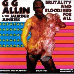 GG Allin & The Murder Junkies/Brutality & Bloodshell For All