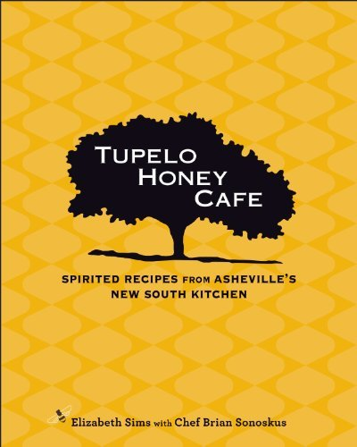 Elizabeth Sims Tupelo Honey Cafe Spirited Recipes From Asheville's New South Kitch