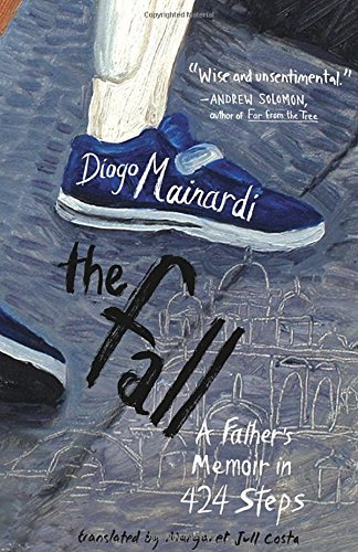 Diogo Mainardi The Fall A Father's Memoir In 424 Steps