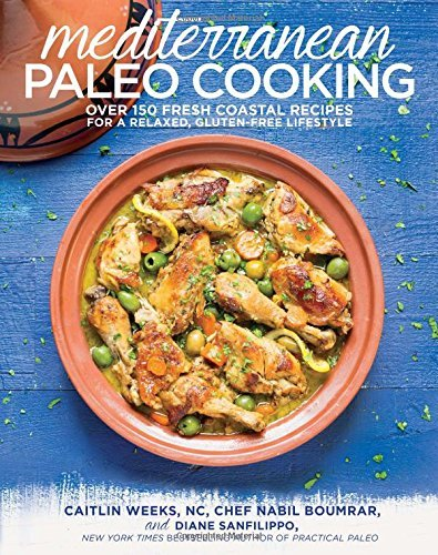 Caitlin Weeks Nc Mediterranean Paleo Cooking Over 150 Fresh Coastal Recipes For A Relaxed Glu