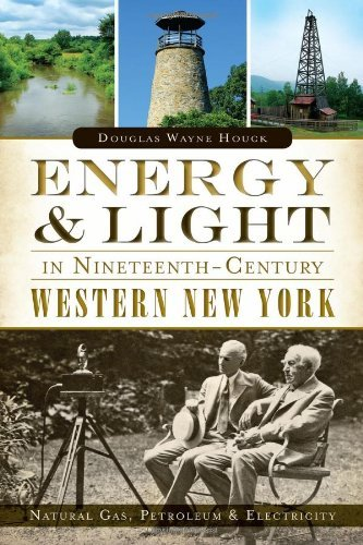 Douglas Wayne Houck Energy & Light In Nineteenth Century Western New Y Natural Gas Petroleum & Electricity