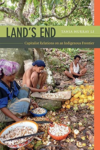 Tania Li Land's End Capitalist Relations On An Indigenous Frontier