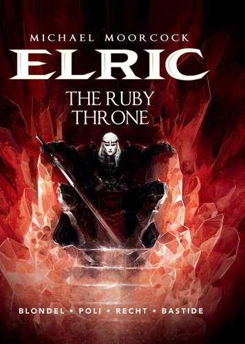 Julien Blondel Michael Moorcock's Elric Vol. 1 The Ruby Throne