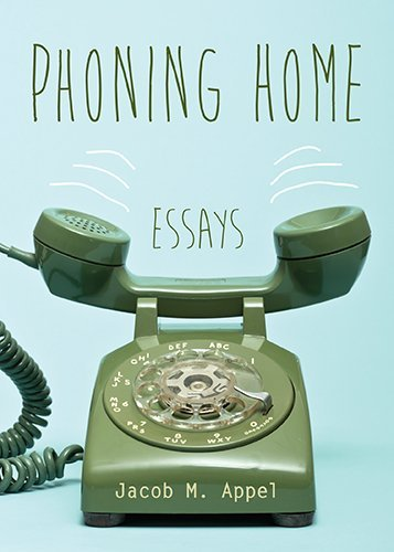 Jacob M. Appel Phoning Home Essays