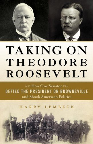 Harry Lembeck Taking On Theodore Roosevelt How One Senator Defied The President On Brownsvil