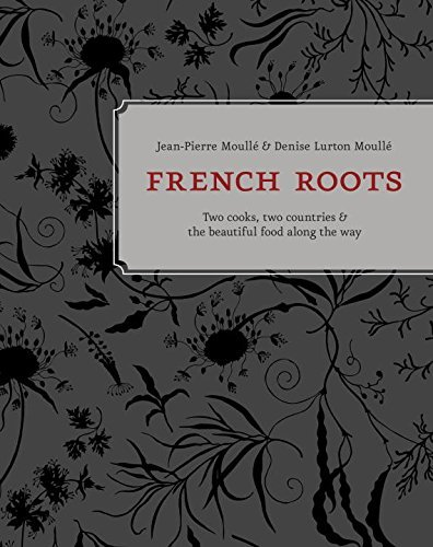 Jean Pierre Moull? French Roots Two Cooks Two Countries And The Beautiful Food