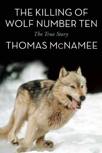 Thomas Mcnamee The Killing Of Wolf Number Ten The True Story