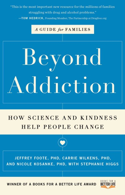 Jeffrey Foote Beyond Addiction How Science And Kindness Help People Change A Gu