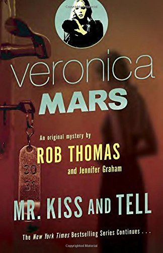 Rob Thomas Veronica Mars Mr. Kiss And Tell An Original Mystery By Rob Thomas Mr. Kiss And T