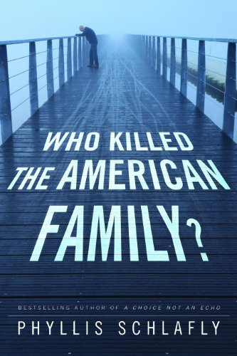 Phyllis Schlafly Who Killed The American Family?