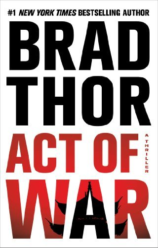 Brad Thor Act Of War A Thriller