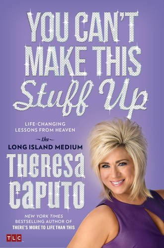 Theresa Caputo You Can't Make This Stuff Up Life Changing Lessons From Heaven