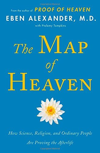 Eben Alexander The Map Of Heaven How Science Religion And Ordinary People Are Pr