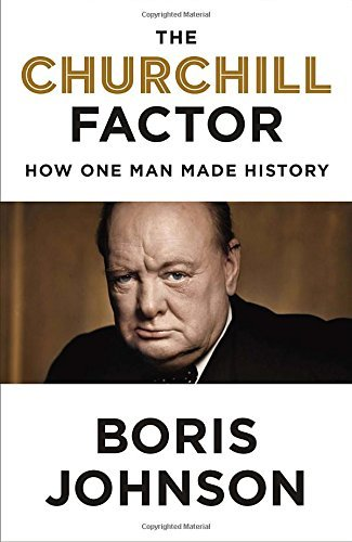 Boris Johnson The Churchill Factor How One Man Made History