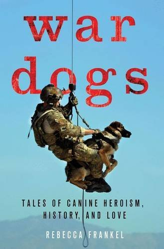 Rebecca Frankel War Dogs Tales Of Canine Heroism History And Love