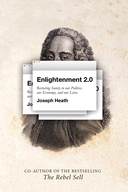 Joseph Heath Enlightenment 2.0 Restoring Sanity To Our Politics Our Economy An